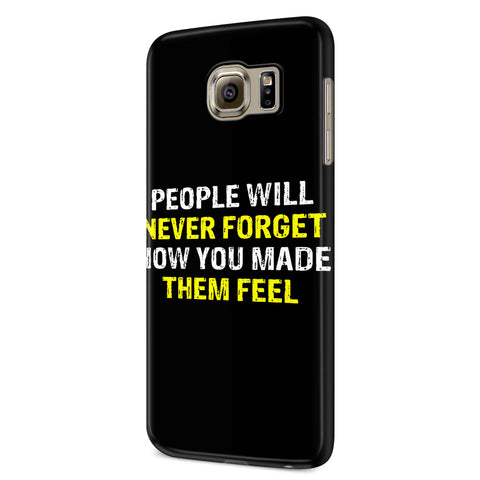 People Will Never Forget How You Made Them Feel Samsung Galaxy S6 S6 Edge Plus/ S7 S7 Edge / S8 S8 Plus / S9 S9 plus 3D Case