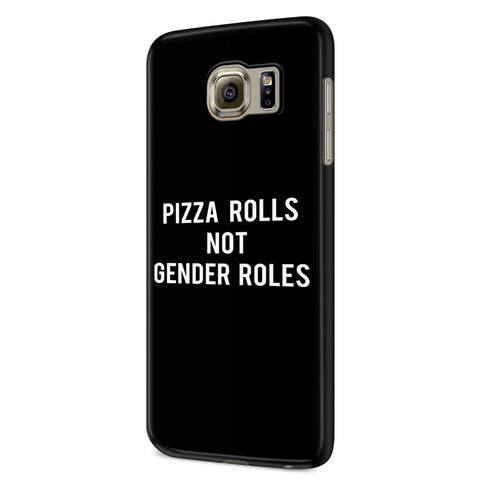 Pizza Rolls Not Gender Roles Quote Samsung Galaxy S6 S6 Edge Plus/ S7 S7 Edge / S8 S8 Plus / S9 S9 plus 3D Case