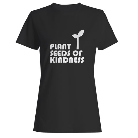 Plant Seeds Of Kindness Woman's T-Shirt