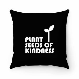 Plant Seeds Of Kindness Pillow Case Cover
