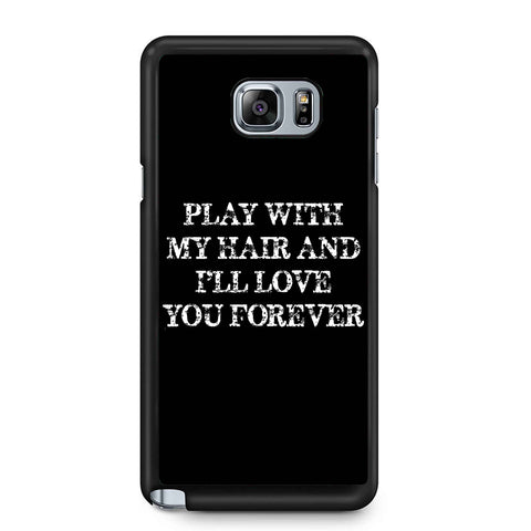 Play With My Hair I'll Love You Forever Samsung Galaxy Note 4 / Note 5 Case