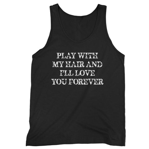 Play With My Hair I'll Love You Forever Man's Tank Top