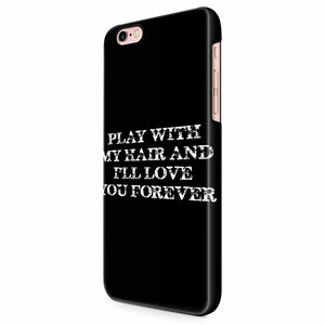 Play With My Hair I'll Love You Forever iPhone 6/6S/6S Plus | 7/7S/7S Plus | 8/8S/8S Plus| X/XS/XR/XS Max 3D Case