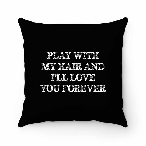 Play With My Hair I'll Love You Forever Pillow Case Cover