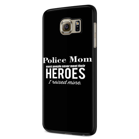 Police Mom Most People Never Meet Their Heroes I Raised Mine Police Mom Samsung Galaxy S6 S6 Edge Plus/ S7 S7 Edge / S8 S8 Plus / S9 S9 plus 3D Case
