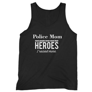 Police Mom Most People Never Meet Their Heroes I Raised Mine Police Mom Man's Tank Top