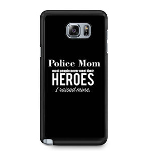 Police Mom Most People Never Meet Their Heroes I Raised Mine Police Mom Samsung Galaxy Note 4 / Note 5 Case