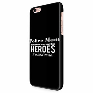 Police Mom Most People Never Meet Their Heroes I Raised Mine Police Mom iPhone 6/6S/6S Plus | 7/7S/7S Plus | 8/8S/8S Plus| X/XS/XR/XS Max 3D Case