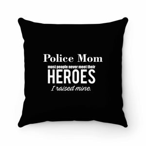 Police Mom Most People Never Meet Their Heroes I Raised Mine Police Mom Pillow Case Cover