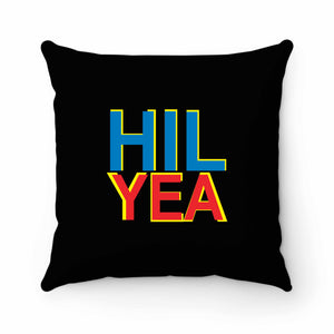 Pro Hillary Clinton Hil Yea Pillow Case Cover