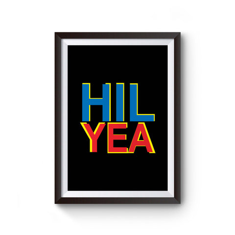 Pro Hillary Clinton Hil Yea Poster