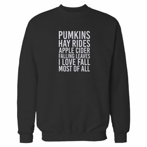 Pumkins Hay Rides Apple Cider Falling Leaves I Love Fall Most Of Af All Halloween Sweatshirt
