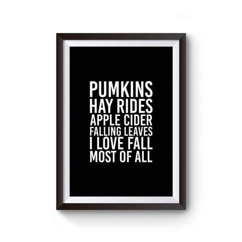 Pumkins Hay Rides Apple Cider Falling Leaves I Love Fall Most Of Af All Halloween Poster