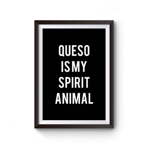 Queso Is My Spirit Animal Poster
