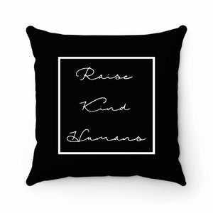 Raise Kind Humans Pillow Case Cover