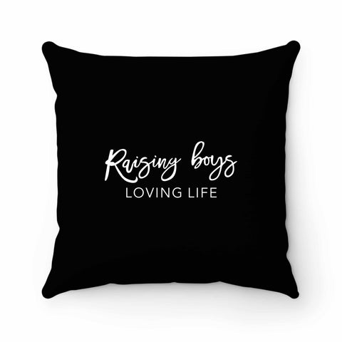 Raising Boys Loving Life Pillow Case Cover
