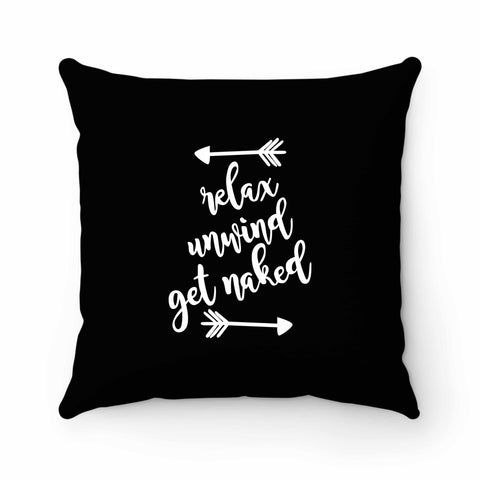 Relax Unwind Get Naked Pillow Case Cover