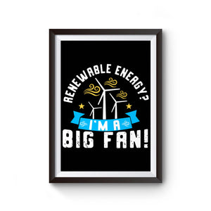 Renewable Energy I'm A Big Fan Poster