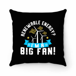 Renewable Energy I'm A Big Fan Pillow Case Cover