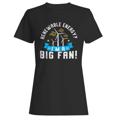 Renewable Energy I'm A Big Fan Woman's T-Shirt