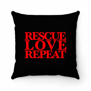 Rescue Love Repeat Pillow Case Cover