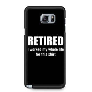 Retired I Worked My Whole Life For This Samsung Galaxy Note 4 / Note 5 Case