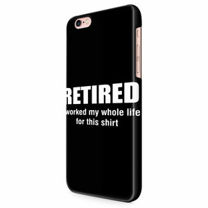 Retired I Worked My Whole Life For This iPhone 6/6S/6S Plus | 7/7S/7S Plus | 8/8S/8S Plus| X/XS/XR/XS Max 3D Case
