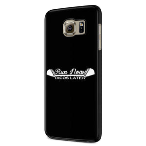 Run Now Tacos Later Funny Special Samsung Galaxy S6 S6 Edge Plus/ S7 S7 Edge / S8 S8 Plus / S9 S9 plus 3D Case