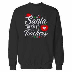 Santa Talks To Teachers Sweatshirt