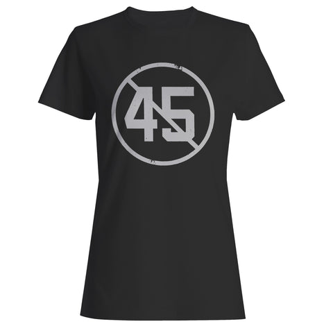 Say No To 45 Woman's T-Shirt