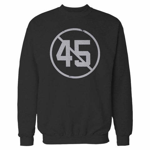 Say No To 45 Sweatshirt