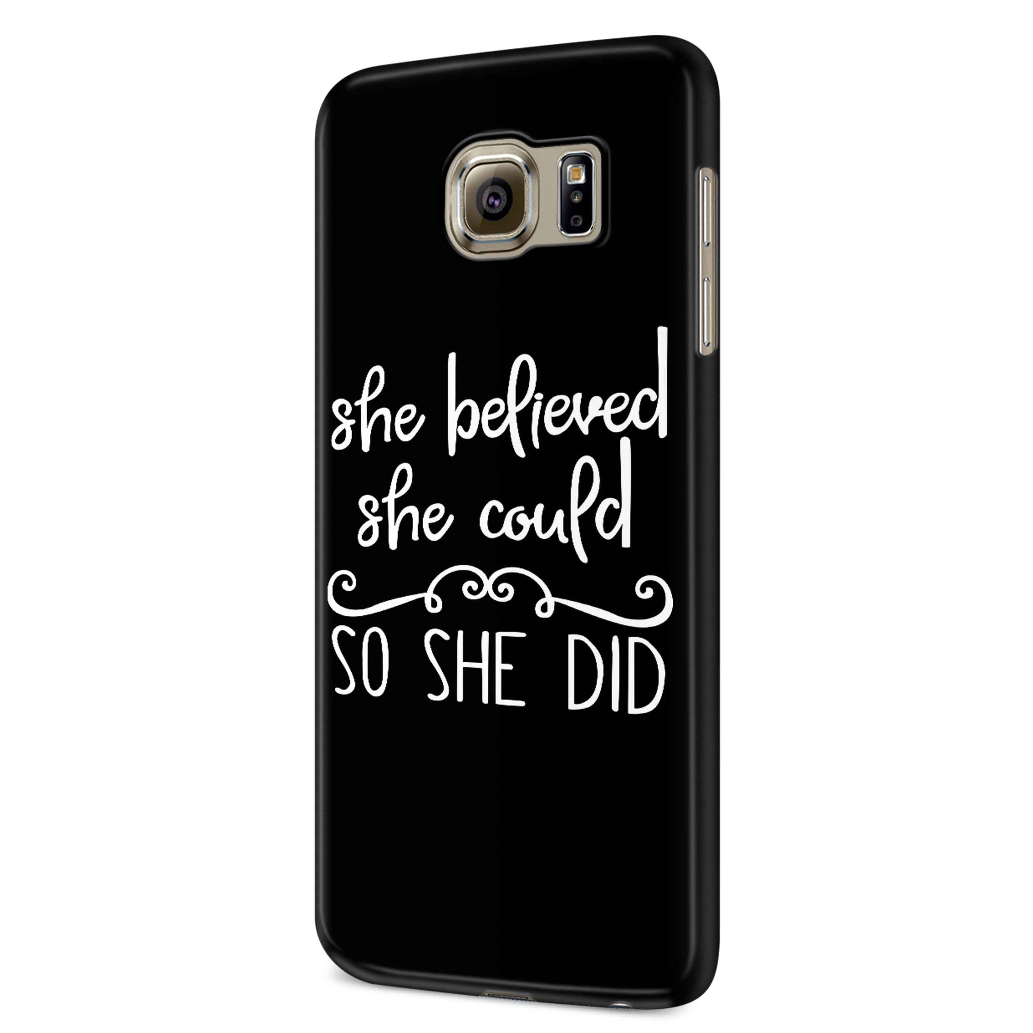 She Believed She Could So She Did Christian Inspirational Samsung Galaxy S6 S6 Edge Plus/ S7 S7 Edge / S8 S8 Plus / S9 S9 plus 3D Case