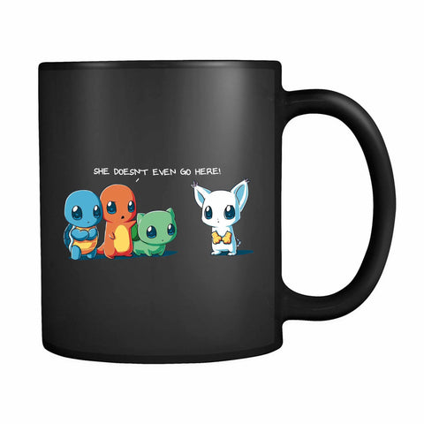She Doesnt Even Go Here Pokemon 11oz Mug