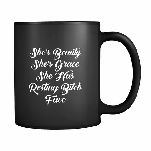 She's Beauty She's Grace She Hasresting Bitch Face 11oz Mug