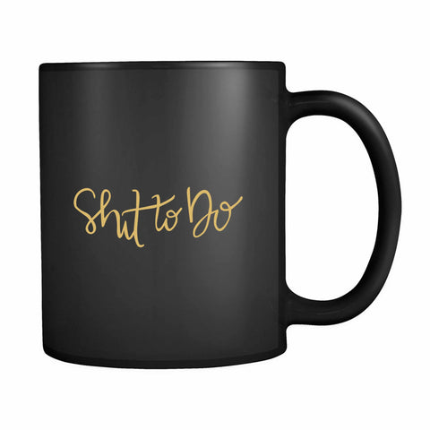 Shit To Do 11oz Mug