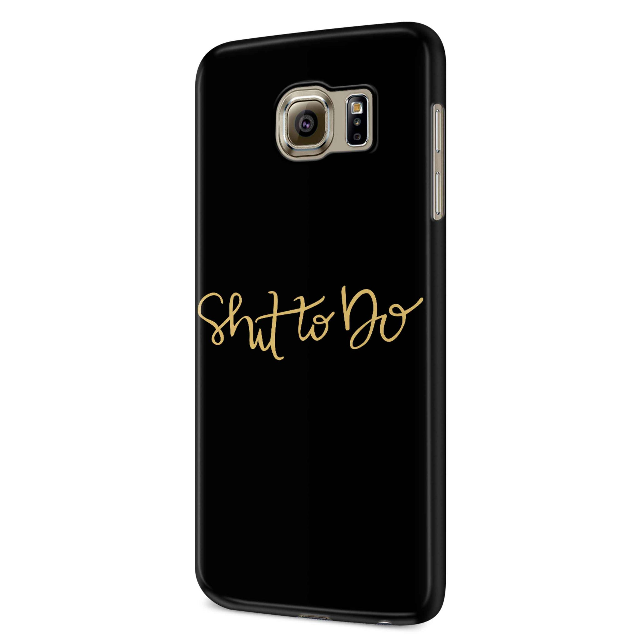 Shit To Do Samsung Galaxy S6 S6 Edge Plus/ S7 S7 Edge / S8 S8 Plus / S9 S9 plus 3D Case
