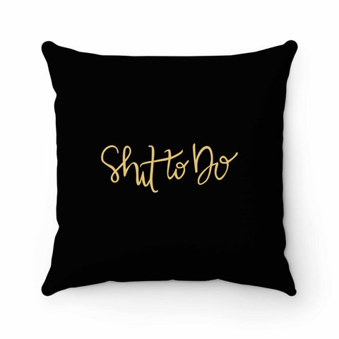 Shit To Do Pillow Case Cover
