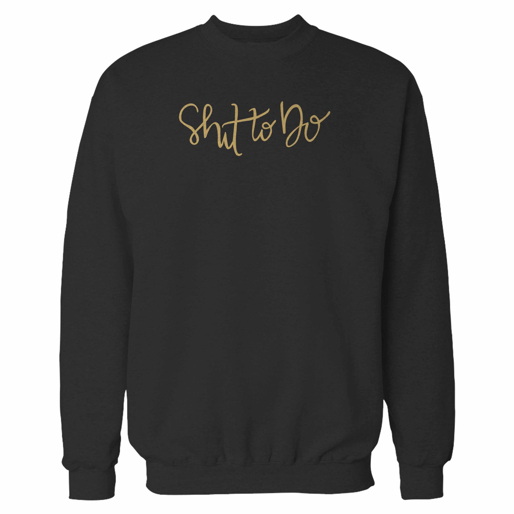 Shit To Do Sweatshirt