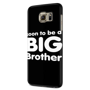 Soon To Be A Big Brother Samsung Galaxy S6 S6 Edge Plus/ S7 S7 Edge / S8 S8 Plus / S9 S9 plus 3D Case