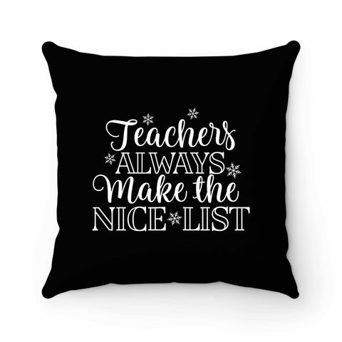 Teachers Always Make The Nice List Pillow Case Cover