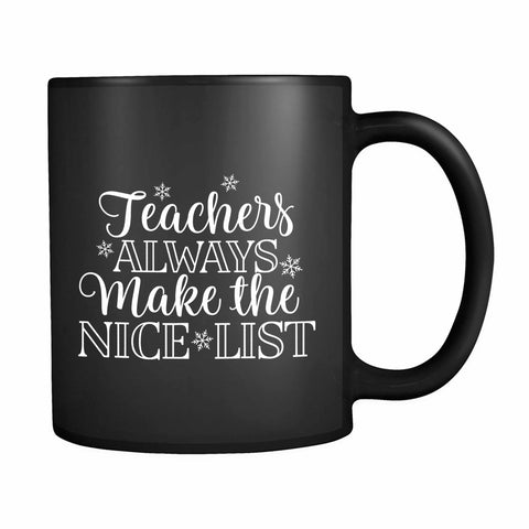 Teachers Always Make The Nice List 11oz Mug