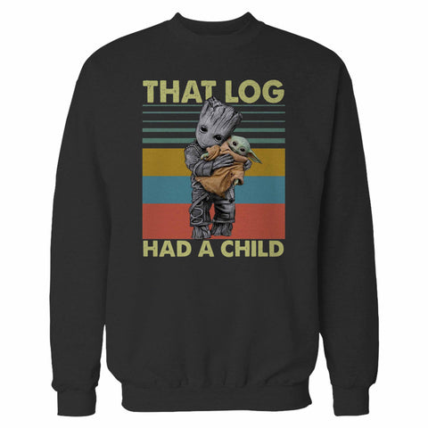 That Log Had A Child Groot Mashup Baby Yoda Sweatshirt