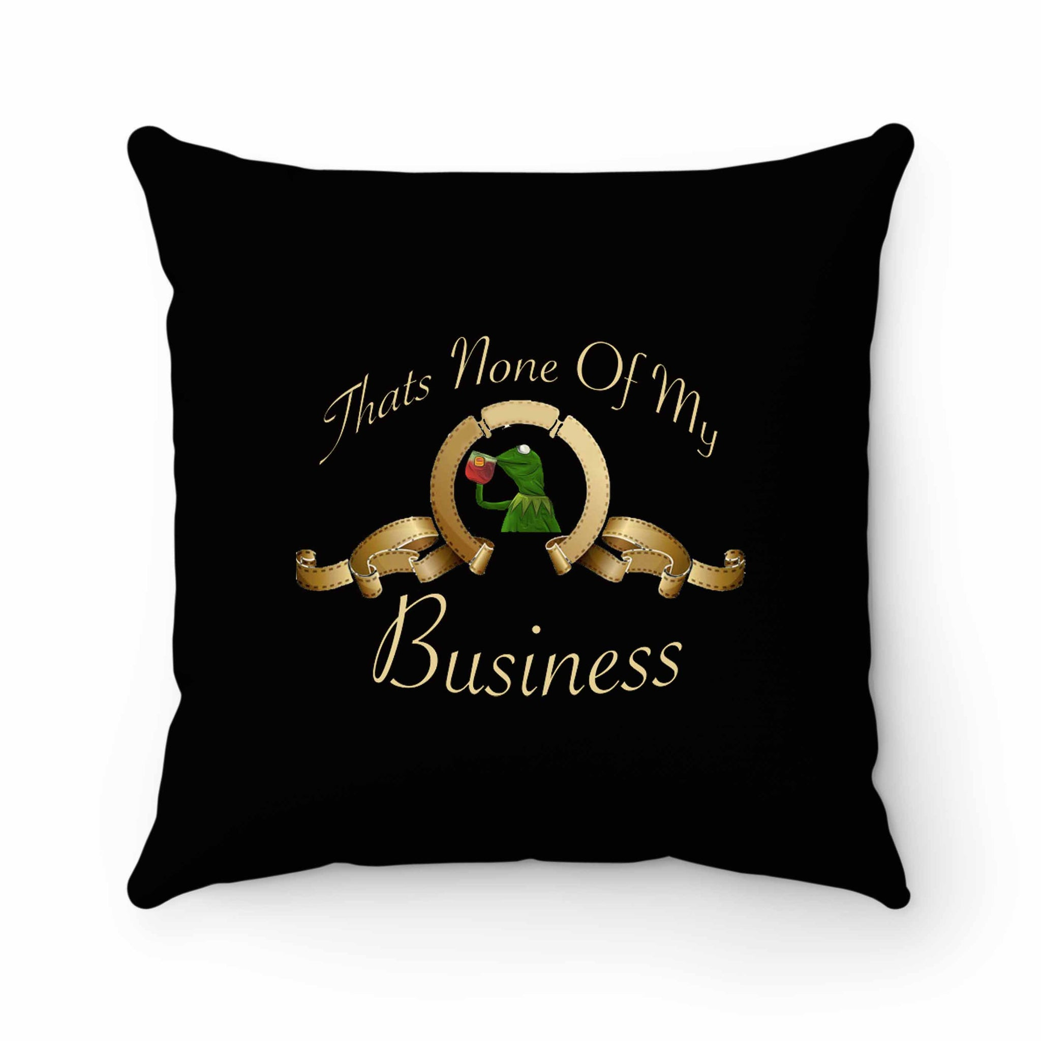 Thats None Of My Business Kermit Pillow Case Cover