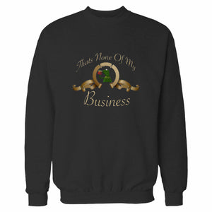 Thats None Of My Business Kermit Sweatshirt
