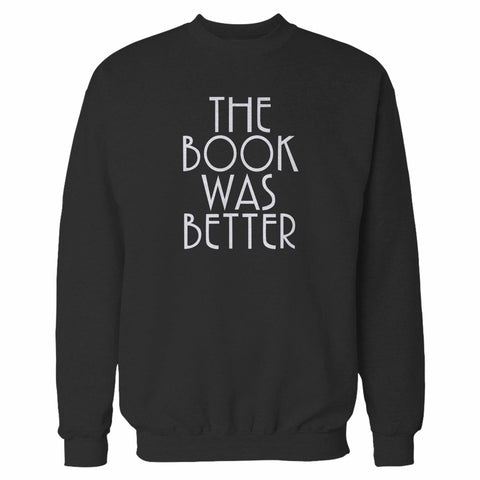 The Book Was Better Book Lover Reader Reading Sweatshirt