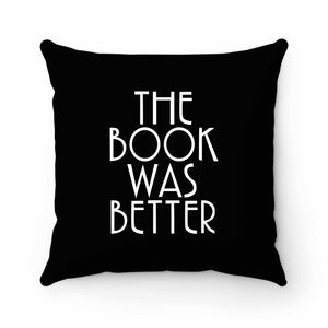 The Book Was Better Book Lover Reader Reading Pillow Case Cover