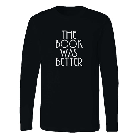 The Book Was Better Book Lover Reader Reading Long Sleeve T-Shirt