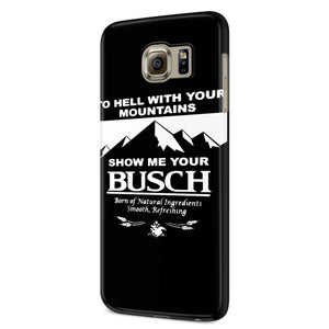 To Hell With Your Mountains Show Me Your Busch Funny Beer Quote Samsung Galaxy S6 S6 Edge Plus/ S7 S7 Edge / S8 S8 Plus / S9 S9 plus 3D Case