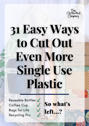 31 Easy Ways to Cut Out Even More Single Use Plastic | The Contented Company | Eco Friendly Zero Waste Plastic Free