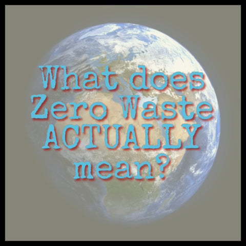What does Zero Waste ACTUALLY mean?